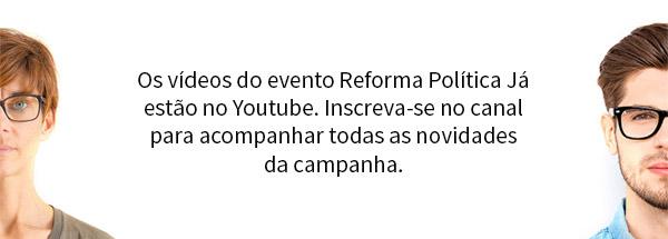 Os vídeos do evento Reforma Política Já estão no Youtube. Inscreva-se no canal para acompanhar todas