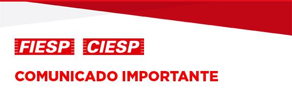 Fiesp Ciesp - Comunicado Importante